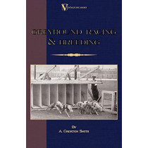 Greyhound Racing And Breeding (A Vintage Dog Books Breed Classic) by A. Croxton-Smith, 9781846640568