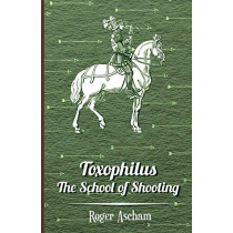 Toxophilus - the School of Shooting by Roger Ascham, 9781846643699