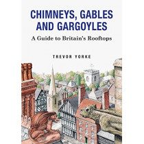 Chimneys, Gables And Gargoyles: A Guide To Britain's Rooftops by Trevor Yorke, 9781846743542