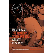 Memphis 68: The Tragedy of Southern Soul by Stuart Cosgrove, 9781846974137