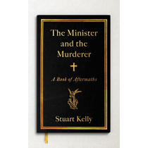 The Minister and the Murderer: A Book of Aftermaths by Stuart Kelly, 9781847089229