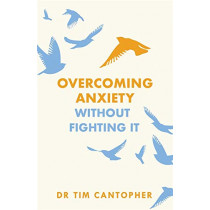 "Overcoming Anxiety Without Fighting It: The powerful self help book for anxious people from Dr Tim Cantopher, bestselling author of ""Depressive Illness: The Curse of the Strong"" by Tim Cantopher, 9781847094988"