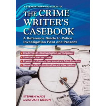 The Crime Writers Casebook: A Straightforward Guide by Stephen Wade, 9781847167507