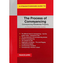The Process Of Conveyancing: Conveyancing Residential Property - A Straightforward Guide by Frances James, 9781847169723