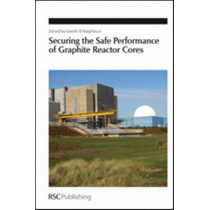 Securing the Safe Performance of Graphite Reactor Cores by Gareth B. Neighbour, 9781847559135