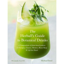 The Herball's Guide to Botanical Drinks: Using the alchemy of plants to create potions to cleanse, restore, relax and revive by Michael Isted, 9781847809278