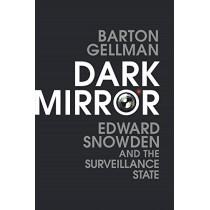 Dark Mirror: Edward Snowden and the Surveillance State by Barton Gellman, 9781847923110
