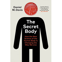 The Secret Body: The Life-changing New Science of Human Biology by Daniel M Davis, 9781847925695