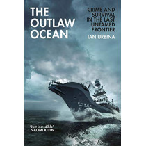 The Outlaw Ocean: Crime and Survival in the Last Untamed Frontier by Ian Urbina, 9781847925855