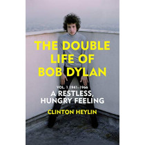 A Restless Hungry Feeling: The Double Life of Bob Dylan Vol. 1: 1941-1966 by Clinton Heylin, 9781847925886