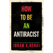 How To Be an Antiracist by Ibram X. Kendi, 9781847925992