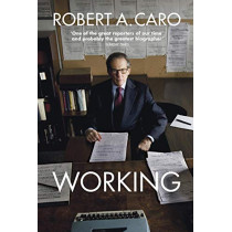 Working: Researching, Interviewing, Writing by Robert A Caro, 9781847926050