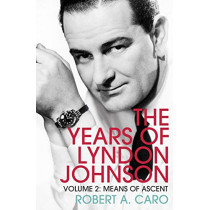 Means of Ascent: The Years of Lyndon Johnson (Volume 2) by Robert A. Caro, 9781847926142