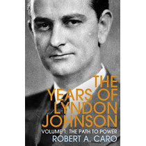 The Path to Power: The Years of Lyndon Johnson (Volume 1) by Robert A. Caro, 9781847926159