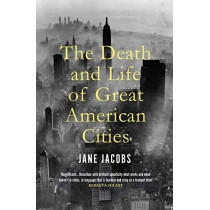 The Death and Life of Great American Cities by Jane Jacobs, 9781847926180