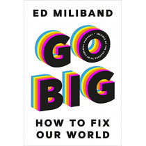 Go Big: How To Fix Our World by Ed Miliband, 9781847926241