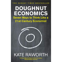 Doughnut Economics: Seven Ways to Think Like a 21st-Century Economist by Kate Raworth, 9781847941398