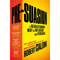 Pre-Suasion: A Revolutionary Way to Influence and Persuade by Robert B. Cialdini, 9781847941435