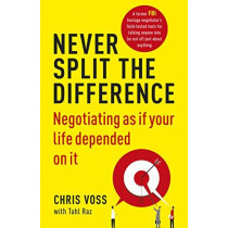 Never Split the Difference: Negotiating as if Your Life Depended on It by Chris Voss, 9781847941497