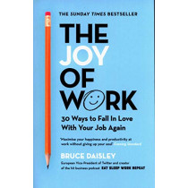 The Joy of Work: The No.1 Sunday Times Business Bestseller - 30 Ways to Fix Your Work Culture and Fall in Love with Your Job Again by Bruce Daisley, 9781847942395