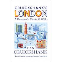 Cruickshank's London: A Portrait of a City in 13 Walks by Dan Cruickshank, 9781847948229