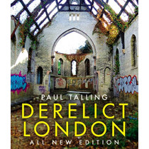 Derelict London: All New Edition by Paul Talling, 9781847948380