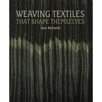 Weaving Textiles That Shape Themselves by Ann Richards, 9781847973191