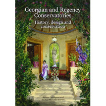 Georgian and Regency Conservatories: History, design and conservation by Melissa Thompson, 9781848022829