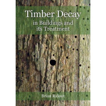 Timber Decay in Buildings and its Treatment by Brian Ridout, 9781848025394