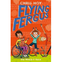 Flying Fergus 7: The Wreck-It Race: by Olympic champion Sir Chris Hoy, written with award-winning author Joanna Nadin by Chris Hoy, 9781848126336