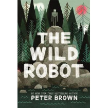 The Wild Robot by Peter Brown, 9781848127272