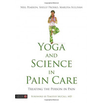 Yoga and Science in Pain Care: Treating the Person in Pain by Neil Pearson, 9781848193970