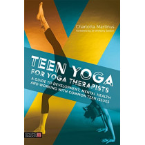 Teen Yoga For Yoga Therapists: A Guide to Development, Mental Health and Working with Common Teen Issues by Charlotta Martinus, 9781848193994