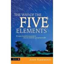 The Way of the Five Elements: 52 Weeks of Powerful Acupoints for Physical, Emotional, and Spiritual Health by John Kirkwood, 9781848194144