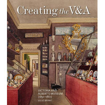Creating the V&A: Victoria and Albert's Museum (1851-1861) by Julius Bryant, 9781848223493
