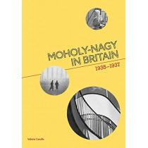 Moholy-Nagy in Britain: 1935-1937 by Valeria Carullo, 9781848223769