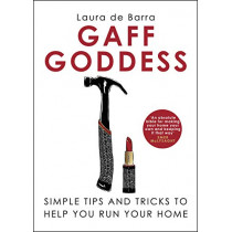 Gaff Goddess: Simple Tips and Tricks to Help You Run Your Home by Laura de Barra, 9781848272620