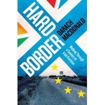 Hard Border: Walking through a Century of Partition by Darach MacDonald, 9781848406759
