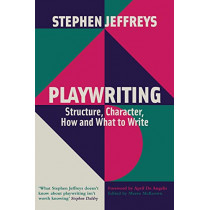 Playwriting: Structure, Character, How and What to Write by Stephen Jeffreys, 9781848427907