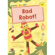 Bad Robot!: (Yellow Early Reader) by Elizabeth Dale, 9781848866591