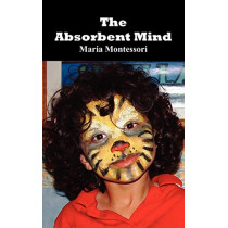 The Absorbent Mind by Maria Montessori, 9781849024136