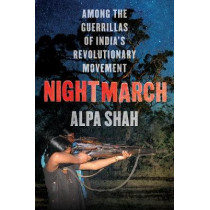 Nightmarch: Among India's Revolutionary Guerrillas by Alpa Shah, 9781849049900