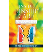 Inside Kinship Care: Understanding Family Dynamics and Providing Effective Support by David Pitcher, 9781849053464