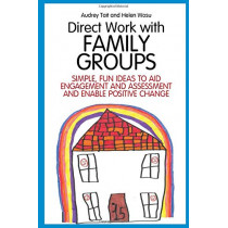 Direct Work with Family Groups: Simple, Fun Ideas to Aid Engagement and Assessment and Enable Positive Change by Audrey Tait, 9781849055543