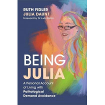 Being Julia - A Personal Account of Living with Pathological Demand Avoidance by Ruth Fidler, 9781849056816