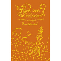 Where are the Women?: A Guide to an Imagined Scotland by Sara Sheridan, 9781849172738