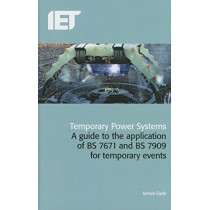 Temporary Power Systems: A guide to the application of BS 7671 and BS 7909 for temporary events by James Eade, 9781849197236
