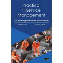 Practical IT Service Management: A Concise Guide for Busy Executives by Thejendra BS, 9781849285469