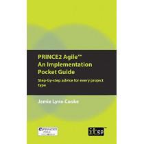 Prince2 Agile an Implementation Pocket Guide: Step-by-Step Advice for Every Project Type by IT Governance Institute, 9781849288071