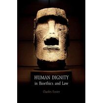 Human Dignity in Bioethics and Law by Charles Foster, 9781849461771